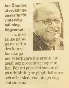 Jan Ölander har liksom Jan Pettersson ljugit om att vägsalt skulle öka trafiksäkerheten. Det är ju precis tvärt om. Jävla lögnare!